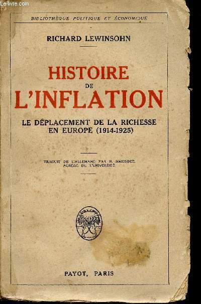 HISTOIRE DE L'INFLATION / LE DEPLACEMENT DE LA RICHESSE EN EUROPE / 1914 - 1925 / BIBLIOTHEUQE POLITIQUE ET ECONOMIQUE.