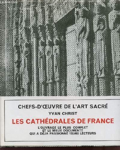 LES CATHEDRALES DE FRANCE / CHEFS-D'OEUVRE DE L'ART SACRE / L'OUVRAGE LE PLUS COMPLET ET LE MIEUX DOCUMENTE QUI A DEJA PASSIONNE 150 000 LECTEURS.