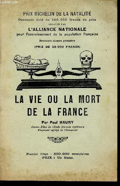 LA VIE OU LA MORT DE LA FRANCE / L'ALLIANCE NATIONALE POUR L'ACCROISSEMENT DE LA POPULATION .