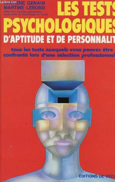 LES TESTS PSYCHOLOGIQUES D'APTITUDE ET DE PERSONNALITE / TOUS LES TESTS AUXQUELS VOUS POUVEZ ETRE CONFRONTE LORS D'UNE SELECTION PROFESSIONNELLE.