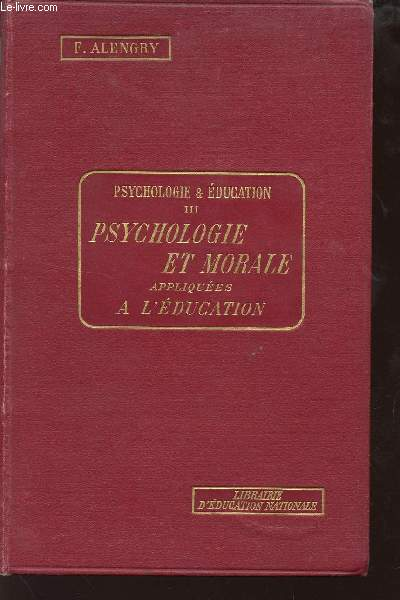 PSYCHOLOGIE ET EDUCATION - TOME III : PSYCHOLOGIE ET MORALE APPLIQUEES A L'EDUCATION.