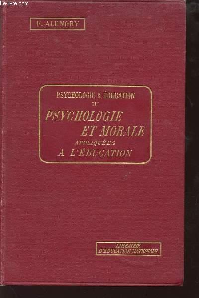 PSYCHOLOGIE ET EDUCATION - TOME III : PSYCHOLOGIE ET MORALE APPLIQUEES A L'EDUCATION.