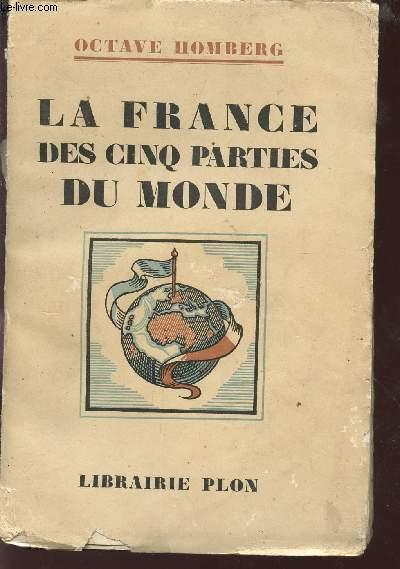LA FRANCE DES CINQ PARTIES DU MONDE / AVEC 37 ILLUSTRATIONS HORS TEXTE, 1 CARTE ET 31 BANDEAUX ET CULS E LAMPE.