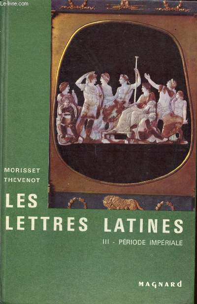 LES LETTRES LATINES / HISTOIRE LITTERAIRE - PRINCIPALES OEUVRES - MORCEAUX CHOISIS / TOME III - PERIODE IMPERIALE.