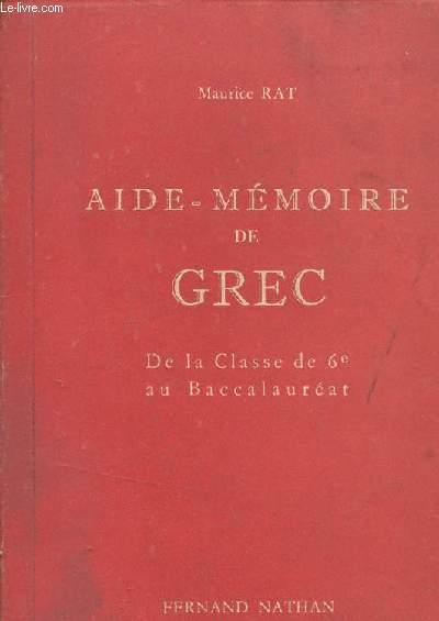 AIDE-MEMOIRE DE GREC - DE LA CLASSE DE 6è AU BACCALAUREAT.
