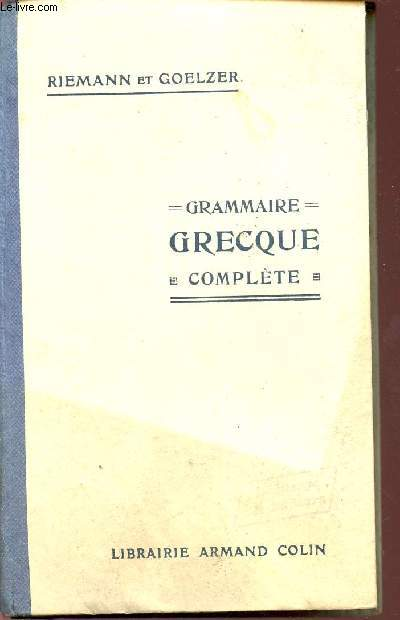 GRAMMAIRE GRECQUE COMPLETE / CLASSES DE SECONDE ET PREMIERE.