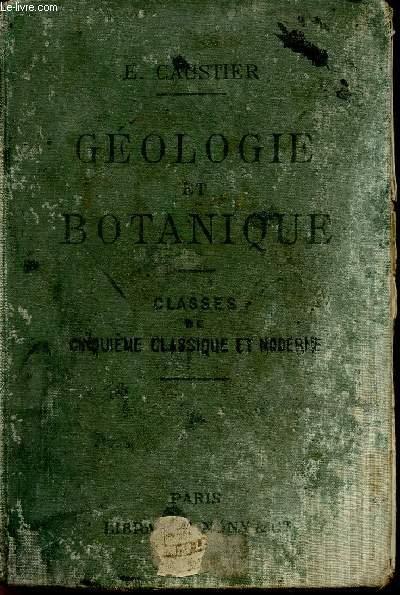 GEOLOGIE ET BOTANIQUE - A L'USAGE DES ELEVES DE CINQUIEME (CLASSIQUE ET MODERNE) / TROISIEME EDITION.