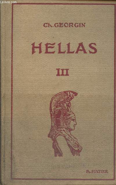 HELLAS - VOLUME III / MANUEL GREC - METHODES ET EXERCICES COMBINES ET GRADUES EN VUE D'UNE ETUDE COMPLETE DU GREC / A L'USAGE DES ELEVES DES LYCES ET COLLEGES, DES CANDIDATS AU BACCAULAUREAT ET DES ETUDIANTS D'ENSEIGNEMENT SUPERIEUR / 9è EDITION.