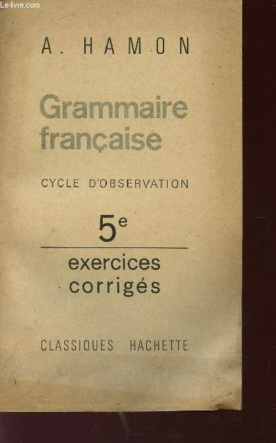 GRAMMAIRE FRANCAISE - EXERCICES CORRIGES / CYCLE D'OBSERVATION - CLASSE DE 5è.