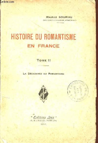 HISTOIRE DU ROMANTISME EN FRANCE / TOME II - LA DECADENCE DU ROMANTISME.