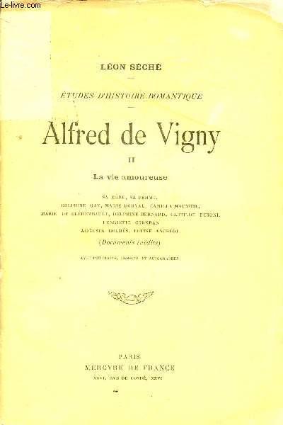ALFRED DE VIGNY - VOLUME II : LA VIE AMOUREUSE / SA MERE, SA FEMME, MARIE DORVAL, CAMILLA MAUNOIR, MARIE DE CLEREMBAULT, DELPHINE BERNARD, CLOTIDE BUSONI, HENRIETTE CORKRAN, ... / COLLECTION