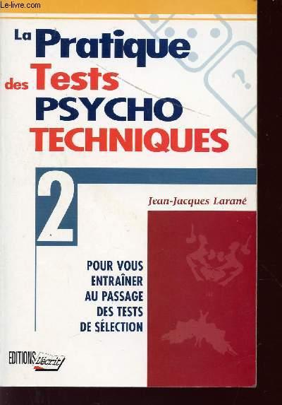 LA PRATIQUE DES TESTS PSYCHO TECHNIQUES - VOLUME 2 - POUR VOUS ENTRAINER AU PASSAGE DES TESTS DE SELECTION.