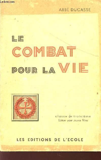 LE COMBAT POUR LA VIE / CLASSE DE TROISIEME / EDITION POUR JEUNES FILLES - ENSEIGNEMENT RELIGIEUX DU SECONDAIRE.