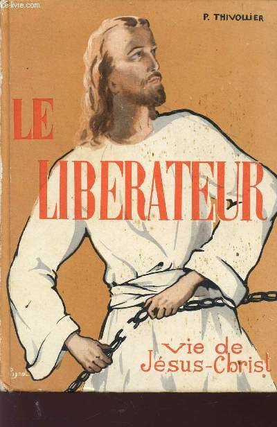 LE LIBERATEUR - VIE DE JESUS CHRIST / EDITION COMPLETE.
