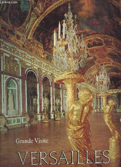VERSAILLES - GRANDE VISITE : LE CHATEAU - VISITE DES JARDINS ET DES BOSQUETS - TRIANON.