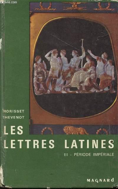 LES LETTRES LATINES / VOLUME III : PERIODE IMPERIALE.