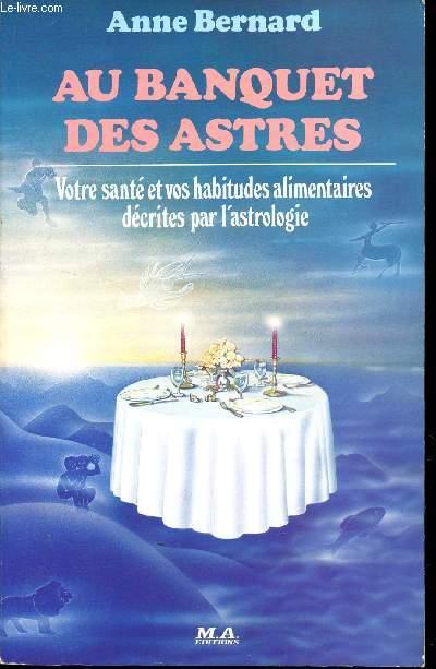 AU BANQUET DES ASTRES - VOTRE SANTE ET VOS HABITUDES ALIMENTAIRES DECRITES PAR L'ASTROLOGIE.