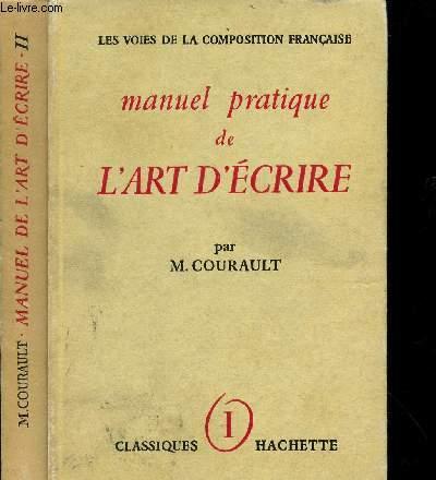 MANUEL PRATIQUE DE L'ART D'ECRIRE / COLLECTION LES VOIES DE LA COMPOSITION FRANCAISE / TOMES I ET II : LES MOTS ET LES TOURS - LA PHRASE, LE STYLE.
