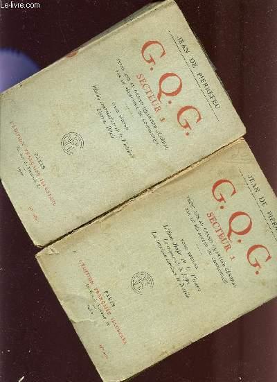 G.Q.G. SECTEUR 1 - TROIS ANS AU GRAND QUARTIER GNERAL PAR LE REDACTEUR DU COMMUNIQUE / TOMES I ET II - COMPLET.