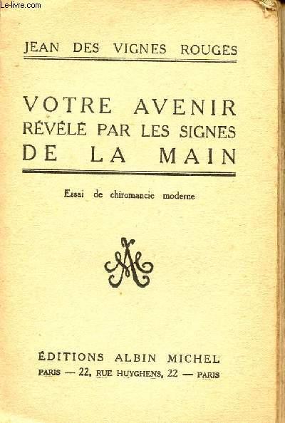 VOTRE AVENIR REVELES PAR LES SIGNES DE LA MAIN / ESSAI DE CHIROMANCIE MODERNE.