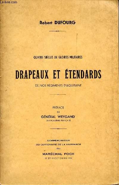 QUATRE SIECLES DE GLOIRES MILITAIRES - DRAPEAUX ET ETENDARDS DE NOS REGIMENTS D'AQUITAINE / COMMEMORATION DU CENTENAIRE DE LA NAISSANCE DU MARECHAL FOCH LES 13 ET 14 OCTOBRE 1951.