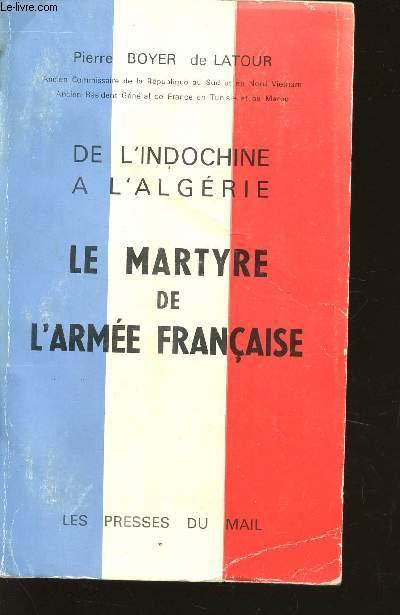 DE L'INDOCHINE A L'ALGERIE - LE MARTYRE DE L'ARMEE FRANCAISE.