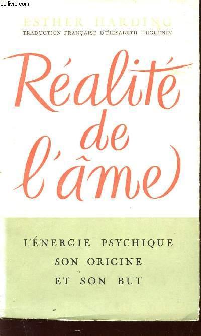 REALITE DE L'AME - L'ENERGIE PSYCHIQUE, SON ORIGINE, SON BUT.