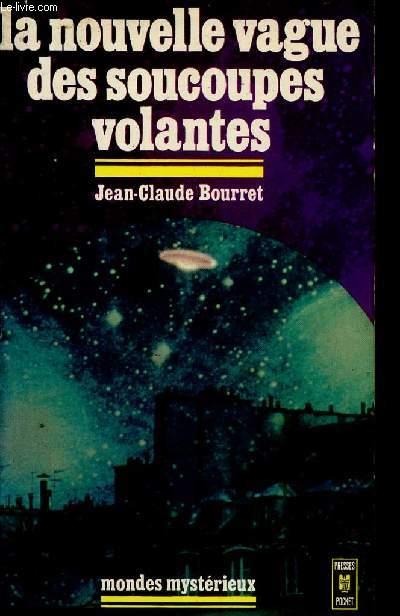 LA NOUVELLE VAGUE DE SOUCOUPES VOLANTES / COLLECTION MONDES MYSTERIEUX.