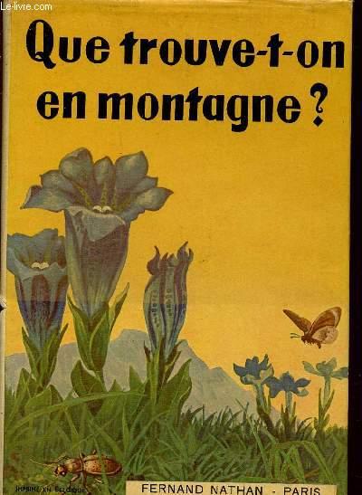QUE TROUVE T-ON EN MONTAGNE? - TABLEAUX POUR L'IDENTIFICATION ES PLANTES ET DES ANIMAUX LES PLUS REPANDUS EN MONTAGNE (ALPES, VOSGES, PYRENEES ...).
