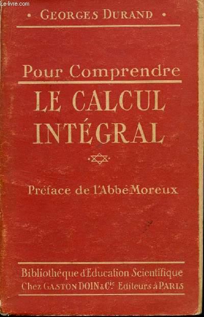 POUR COMPRENDRE LE CALCUL INTEGRAL / COLLECTION POUR COMPRENDRE - BIBLIOTHEQUE D'EDUCATION SCIENTIFIQUE.