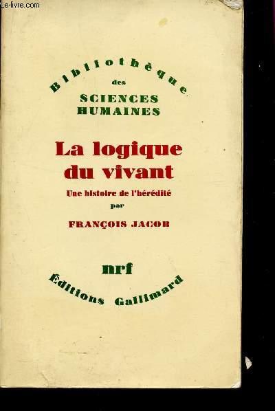 LA LOGIQUE DU VIVANT - UNE HISTOIRE DE L'HEREDITE / BIBLIOTHEQUE DES SCIENCES HUMAINES.