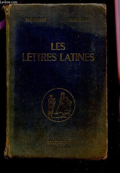 LES LETTRES LATINES / HISTOIRE LITTERAIRE - PRINCIPALES OEUVRES - MORCEAUX CHOISIS.