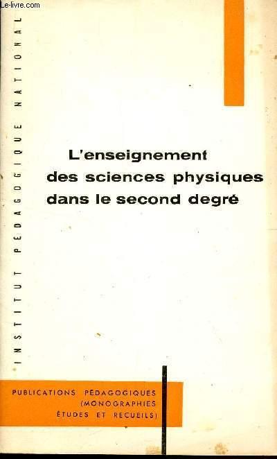 L'ENSEIGNEMENT DES SCIENCES PHYIQUES DANS LE SECOND DEGRE / OBJECTIFS - METHODES - EXPERIENCES - TRAVAUX PRATIQUES.