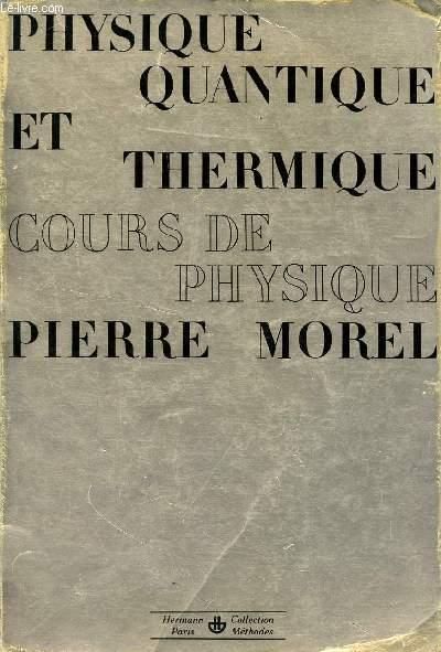 PHYSIQUE QUANTIQUE ET THERMIQUE - COURS DE PHYSIQUE / COLLECTION METHODES.