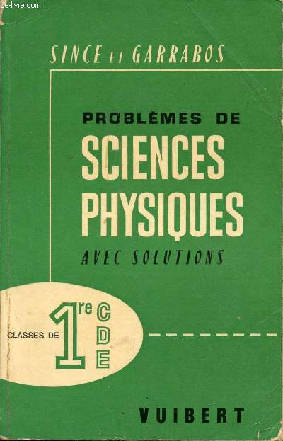 PROBLEMES DE SCIENCES PHYSIQUES AVEC SOLUTIONS / CLASSES DE 1ere CDE / SEPTIEME EDITION.