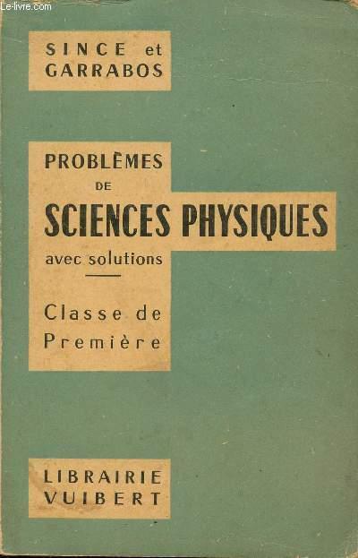 PROBLEMES DE SCIENCES PHYSIQUES AVEC SOLUTIONS / CLASSES DE PREMIERE / DEUXIEME EDITION.