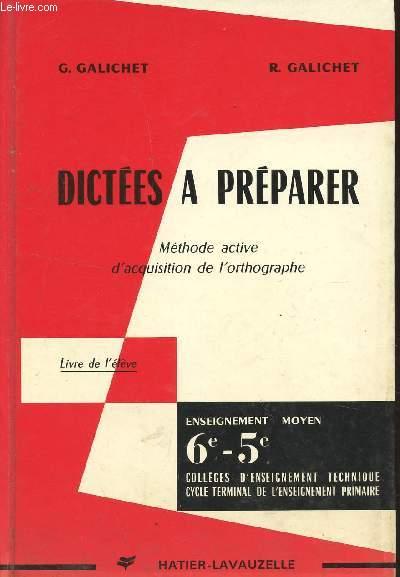 DICTEES A PREPARER - METHODE ACTIVE D'ACQUISITION DE L'ORTHOGRAPHE -LIVRE DE L'ELEVE / ENSEIGNEMENT MOYEN - CLASSES DE 6è-5è - COLLEGES D'ENSEIGNEMENT TECHNIQUE - CYCLE TERMINAL DE L'ENSEIGNEMENT PRIMAIRE.