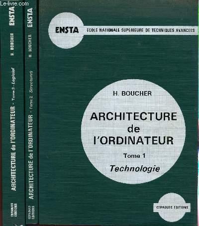 ARCHITECTURE DE L'ORDINATEUR - EN 3 VOLUMES / TOME 1 : ETCHNOLOGIE - TOME 2 : STRUCTURES - TOME 3: LOGICIEL.