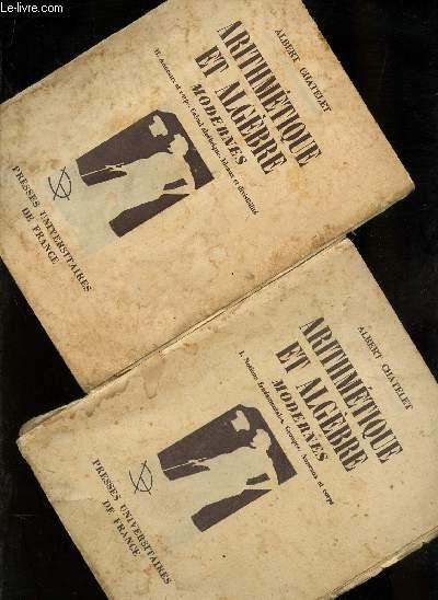 ARITHMETIQUE ET ALGEBRE MODERNES / EN 2 VOLUMES / TOME I : NOTIONS FONDAMENTALES, GROUPES, ANNEAUX ET CORPS - TOME II : ANNEAUX ET CORPS, CALCUL AMGEBRIQUE, IDEAUX ET DIVISIBILITE.