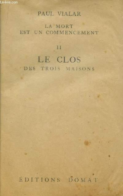LA MORT EST UN COMMENCEMENT / VOLUME  II - LECLOS DES TROIS MAISONS.