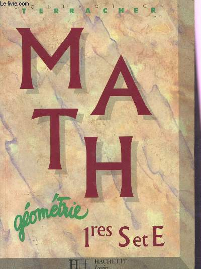 MATHS - 1eres S ET E - GEOMETRIE / COLLECTION TERRACHER.