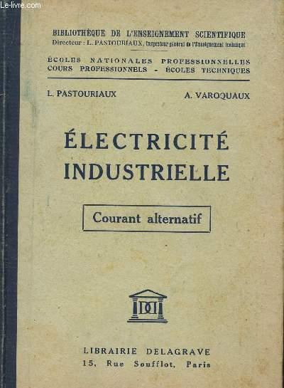 ELECTRICITE INDUSTRIELLE - COURANT ALTERNATIF / BIBLIOTHEQUE DE L'ENSEIGNEMENT SCIENTIFIQUE.