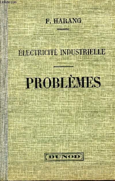ELECTRICITE INDUSTRIELLE - PROBLEMES - AVEC SCHEMAS ET SOLUTIONS / TROISIEME EDITION.