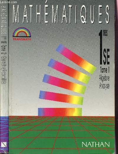 MATHEMATIQUES - CLASSES DE 1eres SE - EN 2 VOLUMES / TOME 1 : ALGEBRE, ANALYSE + TOME II GEOMETRIE*, PROBABILITES / COLLECTION TRANSMATH - PROGRAMME 1991.