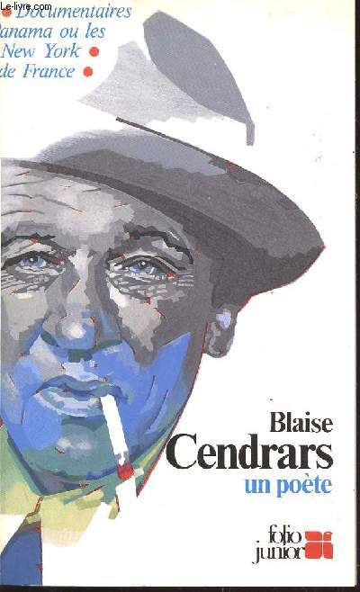BLAISE CENDRARS, UN POETE / COLLECTION  FOLIO JUNIOR.
