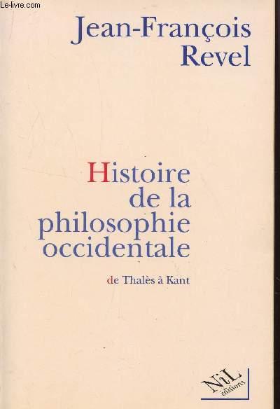 HISTOIRE DE LA PHILOSOPHIE OCCIDENTALE - DE THALES A KANT.