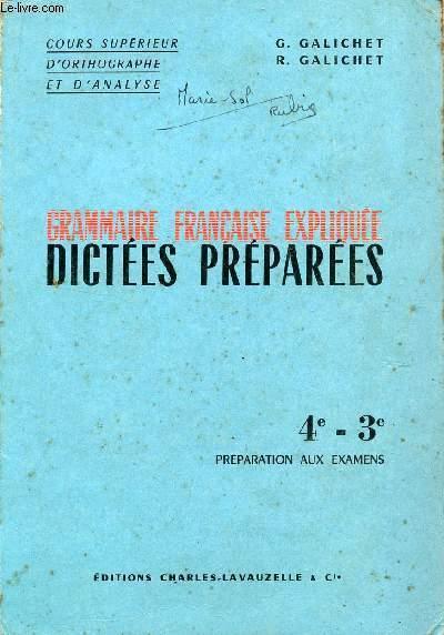 GRAMMAIRE FRANCAISE EXPLIQUEE - DICTEES PREPAREES / CLASSES DE 4è ET 3è - PREPARATION AUX EXAMENS / COURS SUPERIEUR D'ORTHOGRAPHUE ET D'ANALYSE / DEUXIEME EDITION.