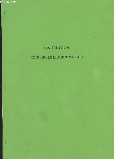 DISTILLATION - EQUILIBRES LIQUIDE VAPEUR.