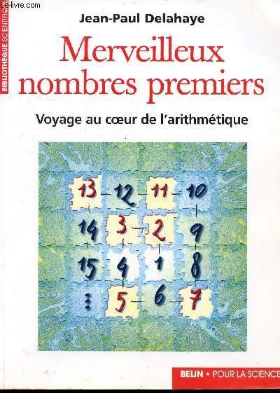 MERVEILLEUX NOMBRES PREMIERS - VOYAGE AU COEUR DE L'ARITHMETIQUE / BIBLIOTHEQUE SCIENTIFIQUE.