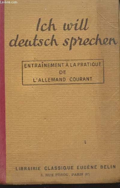 ICH WILL DEUTSCH SPRECHEN - ENTRAINEMENT A LA PRATIQUE DE L'ALLEMAND COURANT / DEUXIEME EDITION.